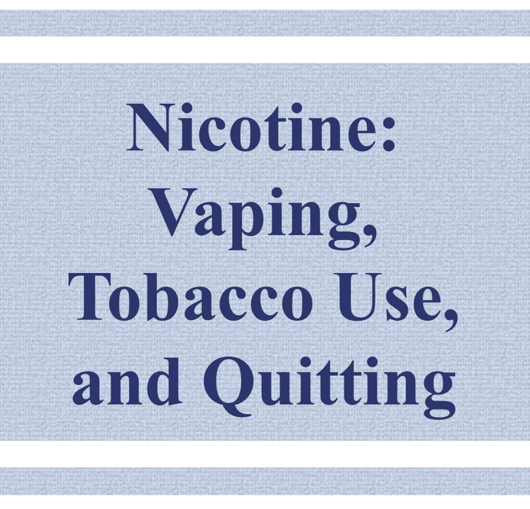 Nicotine: Vaping, Tobacco Use, and Quitting